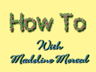 How To with Madeline Merced